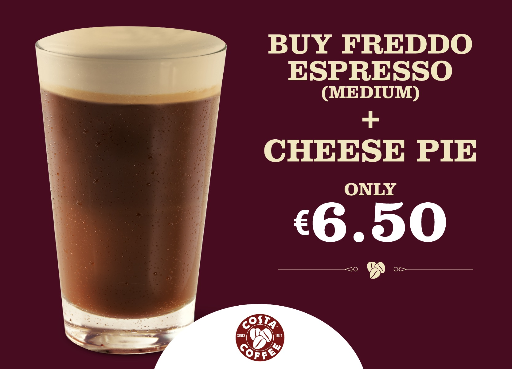 Special offer. Buy a freddo espresso medium and a cheese pie for only €6.50
