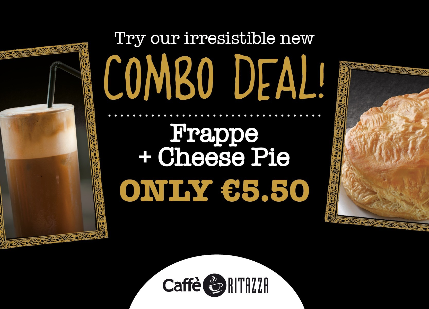 Combo deal. Get a frappe and a cheese pie for only €5.50